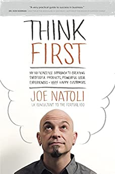 Think First: My No-Nonsense Approach to Creating Successful Products, Memorable User Experiences + Very Happy Customers (English Edition) por [Natoli, Joe]