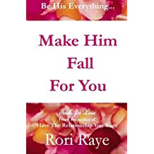Make Him Fall For You: Tools For Love by Rori Raye by Rori Raye (2010-08-19)