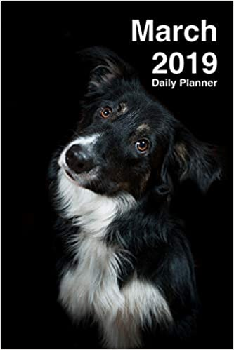 March 2019 Daily Planner: One Month Border Collie Planner ...