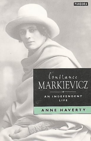 Constance Markievicz: An Independent Life Anne Haverty