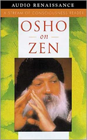 Osho on Zen (A stream of consciousness reader)