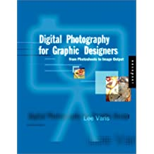 Digital Photography for Graphic Designers: From Photo Shoot to Image Output