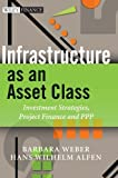 img - for Infrastructure as an Asset Class: Investment Strategy, Project Finance and PPP (Wiley Finance) Hardcover   March 8, 2010 book / textbook / text book