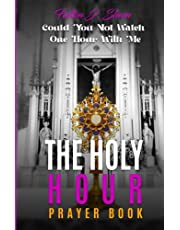 THE HOLY HOUR PRAYER BOOK: Could You Not Watch One Hour With Me