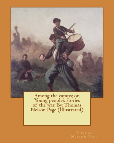 Read Online Among the camps; or, Young people's stories of the war. By: Thomas Nelson Page (Illustrated) pdf
