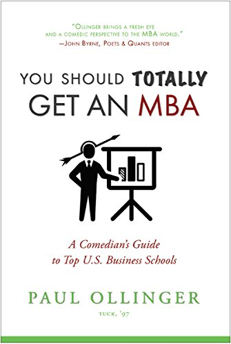You Should Totally Get an MBA: A Comedian's Guide to Top U.S. Business Schools
