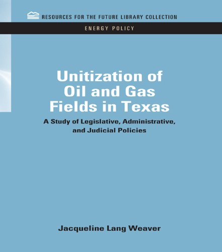 Download Unitization of Oil and Gas Fields in Texas: A Study of Legislative, Administrative, and Judicial Policies (RFF Energy Policy Set) Pdf