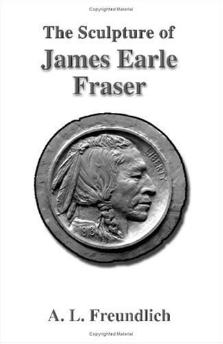 The Sculpture of James Earle Fraser by A. L. Freundlich (2001-02-01)
