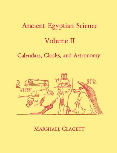 Ancient Egyptian Science: A Source Book. Volume Two: Calendars, Clocks, and Astronomy