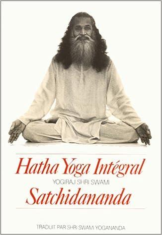 Hatha yoga intégral: Yogiraj Shri Swami Satchidananda, Shri ...