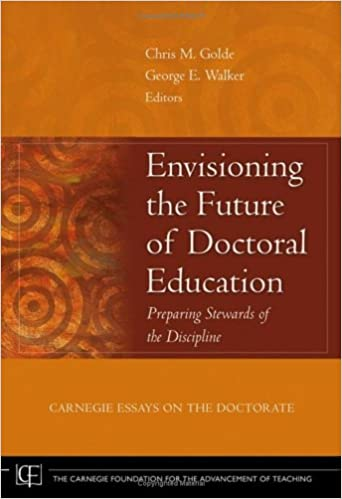 envisioning the future of doctoral education preparing stewards  envisioning the future of doctoral education preparing stewards of the discipline carnegie essays on the doctorate chris m golde george e walker