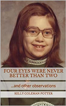 Four Eyes Were Never Better Than Two...and other observations by [Potter, Kelly Coleman]
