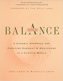 Living in Balance: A Dynamic Approach for Creating Harmony & Wholeness in a Chaotic World (Paperback)