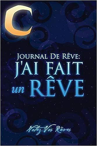 Amazon Journal De Reves J Ai Fait Un Reve Notez Vos Reves Scott Lecturer In Law Colin Speedy Publishing Llc Dreams