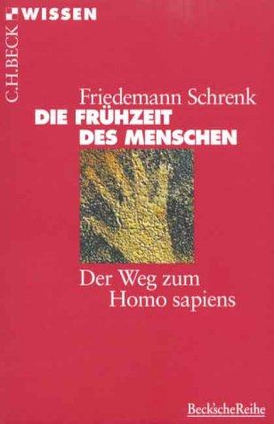 Die Frühzeit des Menschen. Der Weg zum Homo sapiens. Broschiert – April 2001 Friedemann Schrenk C.H. Beck Verlag 3406442595