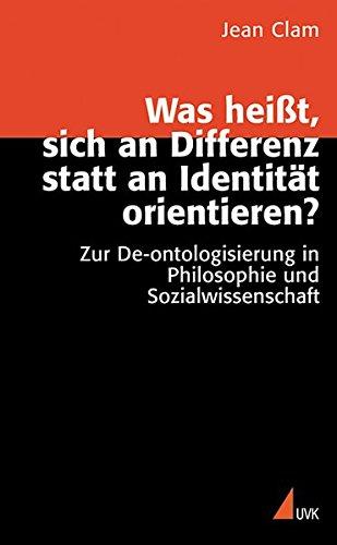 Was heißt, sich an Differenz statt an Identität orientieren?: Zur De-ontologisierung in Philosophie und Sozialwissenschaft (Wissen und Studium)
