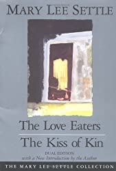 The Love Eaters and The Kiss of Kin (Dual Edition) (The Mary Lee Settle Collection)