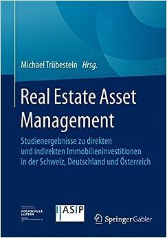 Real Estate Asset Management: Studienergebnisse zu direkten und indirekten Immobilieninvestitionen in der Schweiz, Deutschland und Österreich (German Edition)