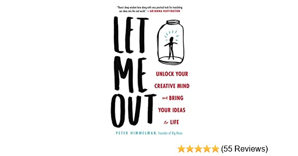 Amazon let me out unlock your creative mind and bring your amazon let me out unlock your creative mind and bring your ideas to life ebook peter himmelman kindle store fandeluxe Gallery
