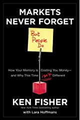 Markets Never Forget (But People Do):: How Your Memory Is Costing You Money--and Why This Time Isn't Different (Fisher Investments Press Book 34) Kindle Edition