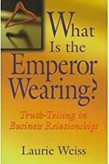 What is the Emperor Wearing?: Truth-Telling in Business Relationships by Laurie Weiss Ph.D. (1998-02-02) Paperback