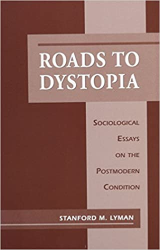 roads to dystopia sociological essays on the postmodern condition  roads to dystopia sociological essays on the postmodern condition studies in american sociology stanford lyman  amazoncom books