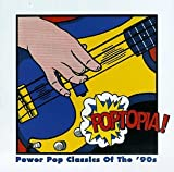 Poptopia!: Power Pop Classics Of The '90's