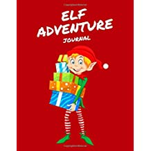 Elf Adventure Journal: 8.5 x 11 Daily Adventures of Your Shelf Elf, Notebook or Journal to Write In (Elf Journal)