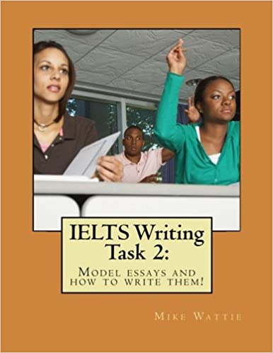 ielts writing task model essays and how to write them mike  ielts writing task 2 model essays and how to write them mike wattie 9781495373442 amazon com books
