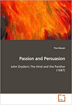 Book Passion and Persuasion: John Dryden's The Hind and the Panther (1687)
