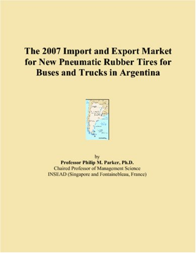 Download The 2007 Import and Export Market for New Pneumatic Rubber Tires for Buses and Trucks in Argentina pdf epub