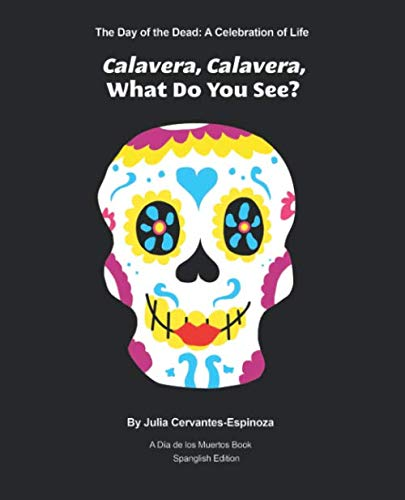 Calavera, Calavera, What Do You See?: The Day of The Dead: A Celebration of Life - A Día De Los Muertos Book - Spanglish Edition