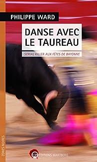 Danse avec le taureau : Serial killer aux fêtes de Bayonne par Philippe Ward