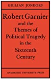 img - for Robert Garnier and the Themes of Political Tragedy in the Sixteenth Century book / textbook / text book