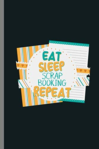 Eat Sleep Scrap Booking Repeat: Eat Sleep Scrapbooking Repeat Album Notes Designing Artcraft Scrapbook Gift  (6