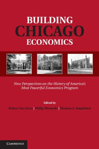 Building Chicago Economics: New Perspectives on the History of America's Most Powerful Economics Program (Historical Perspectives on Modern Economics)