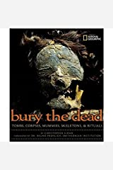 Bury The Dead Tombs, Corpses, Mummies, Skeletons & Ritual. Paperback