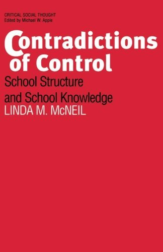 Contradictions of Control: School Structure and School Knowledge (Critical Social Thought)