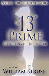 The 13th Prime: Deciphering the Jubilee Code (The Thirteenth Series (Book 2)) by William Struse (2013-09-14)