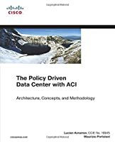 The Policy Driven Data Center with ACI: Architecture, Concepts, and Methodology Front Cover