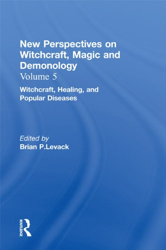 Witchcraft, Healing, and Popular Diseases: New Perspectives on Witchcraft, Magic, and Demonology: Witchcraft in the Modern World v. 6 (New Perspectives on Witchcraft, Magic and Demonology, Volume 5) Pdf