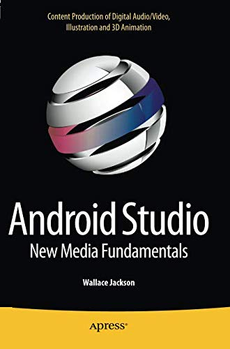 - Android Studio New Media Fundamentals: Content Production of Digital Audio/Video, Illustration and 3D Animation
