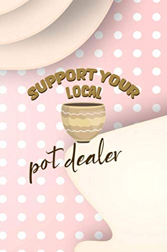 Support Your Local Pot Dealer: Notebook Journal Composition Blank Lined Diary Notepad 120 Pages Paperback Pink Caramel Pottery