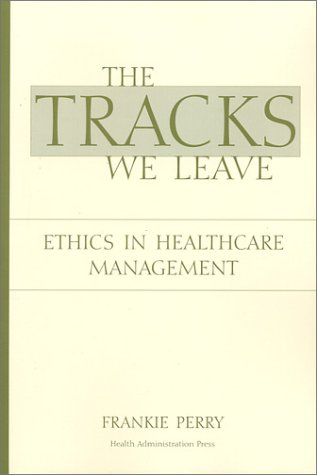 The Tracks We Leave: Ethics in Healthcare Management