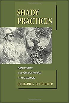 Book Shady Practices: Agroforestry and Gender Politics in the Gambia (California Studies in Critical Human Geography)