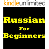 Russian For Beginners: How To Speak Russian! Learning Russian The Easy Way. Discover How To Learn Russian, Learn To Speak Russian, Learn The Russian Pronunciation, ... Language Basics And More (English Edition)