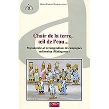 Chair de la terre, oeil de l'eau: Paysanneries et recompositions de campagnes en Imerina (Madagascar) (À travers champs) (French Edition)