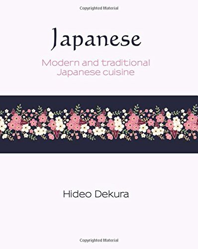 Japanese: Modern and Traditional Japanese Cuisine (Silk) by Hideo Dekura