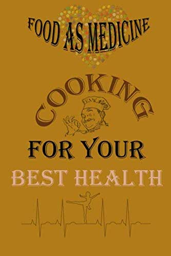 Food as medicine cooking for your best health: notebook gift,120 pages,6