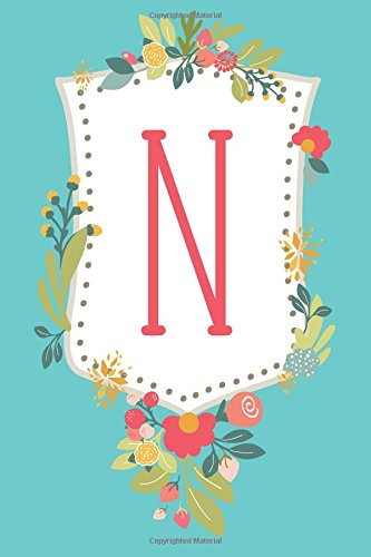 N (6x9 Monogrammed Journal): Lined Personalized Writing Notebook, 120 Pages – Teal Blue and Peony Pink Flowers with Initial Letter Monogram, Perfect ... Other Holidays (Shield Monogram) (Volume 14) Bird Monogram